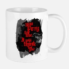 You Pray For Me. I Will Think For You. Mugs