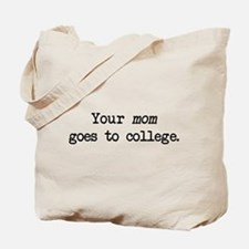 Your Mom Goes to College - Blk Tote Bag