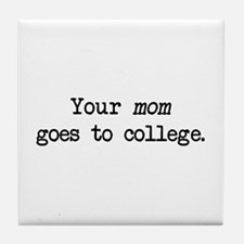 Your Mom Goes to College - Blk Tile Coaster