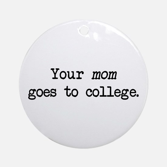 Your Mom Goes to College - Blk Ornament (Round)