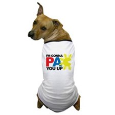 I'm Gonna PAC You Up Dog T-Shirt