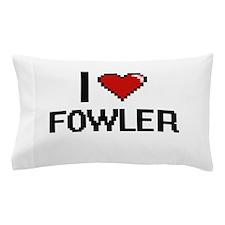 I Love Fowler Pillow Case