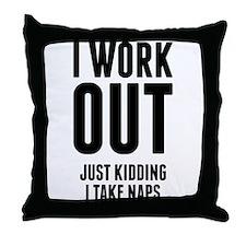 I Work Out Just Kidding I Take Naps Throw Pillow