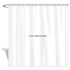 Mite Makes Right Shower Curtain