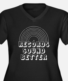 Records Sound Better Plus Size T-Shirt