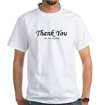 Thank You for not farting White T-Shirt
