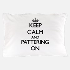 Keep Calm and Pattering ON Pillow Case