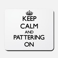 Keep Calm and Pattering ON Mousepad
