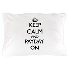 Keep Calm and Payday ON Pillow Case