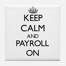 Keep Calm and Payroll ON Tile Coaster