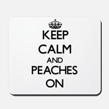 Keep Calm and Peaches ON Mousepad