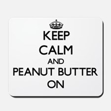 Keep Calm and Peanut Butter ON Mousepad
