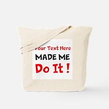 Made Me Do It Tote Bag