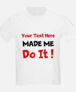 Made Me Do It T-Shirt