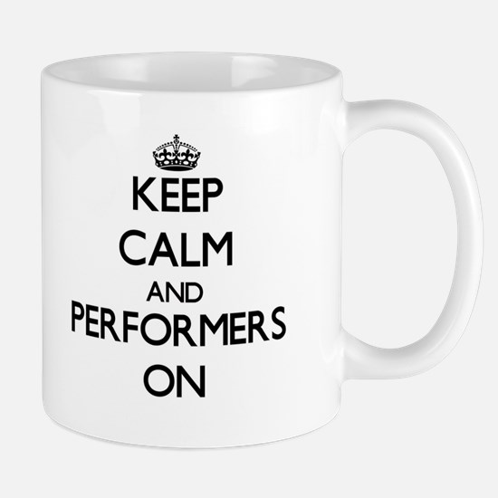 Keep Calm and Performers ON Mugs