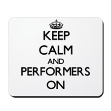 Keep Calm and Performers ON Mousepad