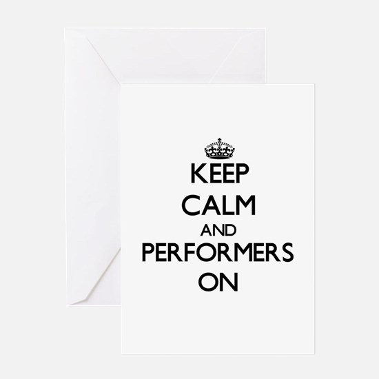 Keep Calm and Performers ON Greeting Cards