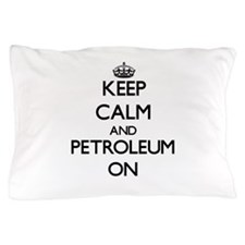 Keep Calm and Petroleum ON Pillow Case