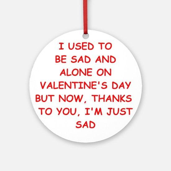sad valentine Ornament (Round)