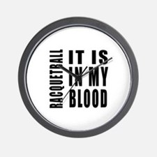 Racquetball it is in my blood Wall Clock
