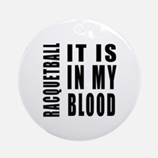 Racquetball it is in my blood Ornament (Round)