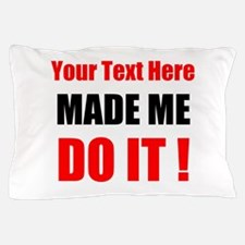 Made Me Do It Pillow Case