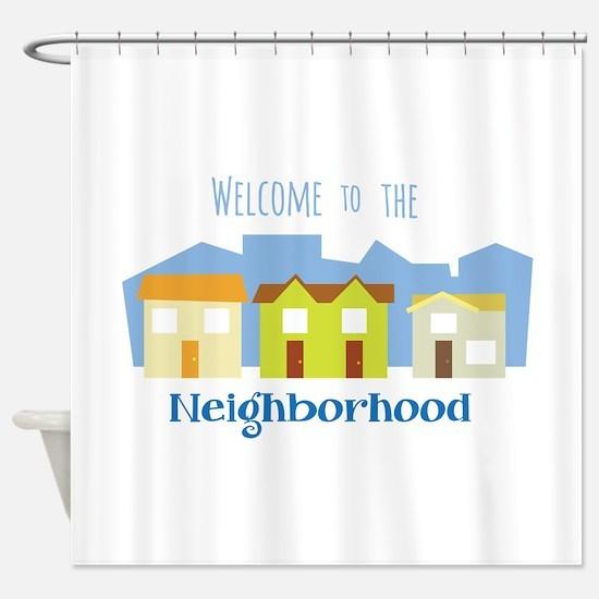 Neighborhood Welcome Shower Curtain