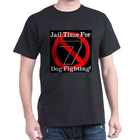 Jail Time For Dog Fighting Dark T-Shirt