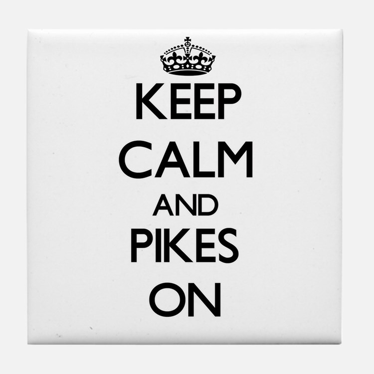 Keep Calm and Pikes ON Tile Coaster