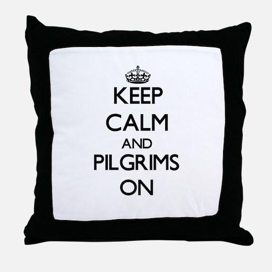 Keep Calm and Pilgrims ON Throw Pillow