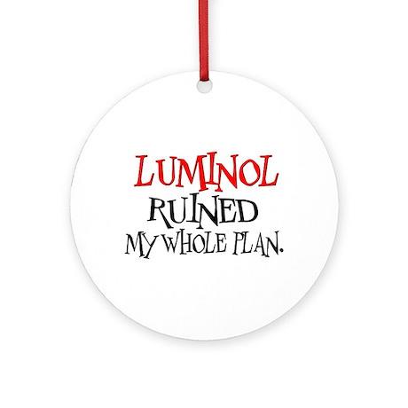Luminol Ruined My Whole Plan Ornament (Round)