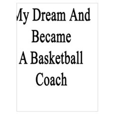 I Followed My Dream And Became A Basketball Coach  Framed Print