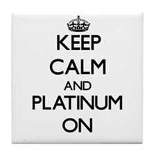 Keep Calm and Platinum ON Tile Coaster