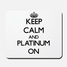Keep Calm and Platinum ON Mousepad
