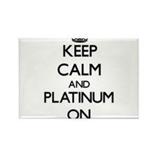 Keep Calm and Platinum ON Magnets