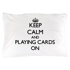 Keep Calm and Playing Cards ON Pillow Case