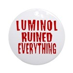Luminol Ruined Everything Ornament (Round)