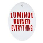 Luminol Ruined Everything Oval Ornament