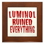Luminol Ruined Everything Framed Tile