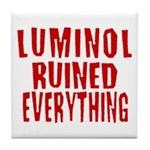 Luminol Ruined Everything Tile Coaster