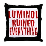 Luminol Ruined Everything Throw Pillow