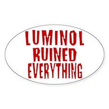 Luminol Ruined Everything Oval Decal