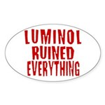 Luminol Ruined Everything Oval Sticker