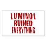 Luminol Ruined Everything Rectangle Sticker
