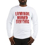 Luminol Ruined Everything Long Sleeve T-Shirt