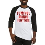 Luminol Ruined Everything Baseball Jersey
