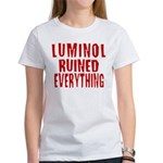 Luminol Ruined Everything Women's T-Shirt