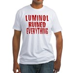 Luminol Ruined Everything Fitted T-Shirt