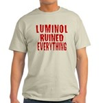 Luminol Ruined Everything Light T-Shirt