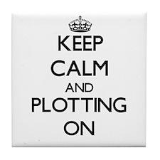 Keep Calm and Plotting ON Tile Coaster